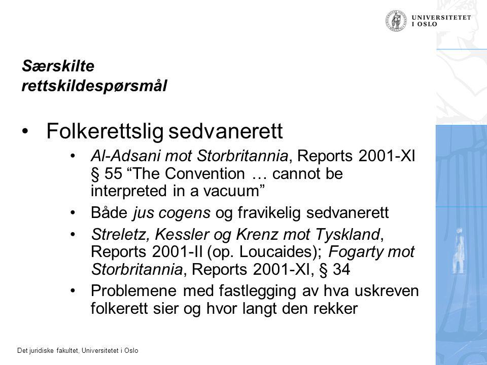 Det juridiske fakultet, Universitetet i Oslo Særskilte rettskildespørsmål Folkerettslig sedvanerett Al-Adsani mot Storbritannia, Reports 2001-XI § 55