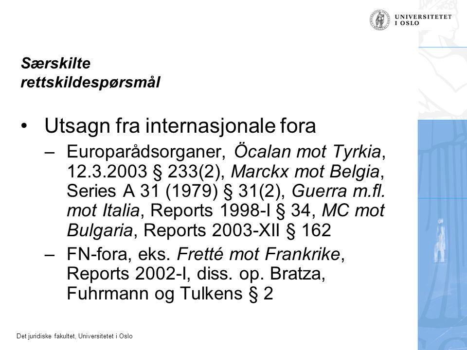 Det juridiske fakultet, Universitetet i Oslo Særskilte rettskildespørsmål Utsagn fra internasjonale fora –Europarådsorganer, Öcalan mot Tyrkia, 12.3.2003 § 233(2), Marckx mot Belgia, Series A 31 (1979) § 31(2), Guerra m.fl.