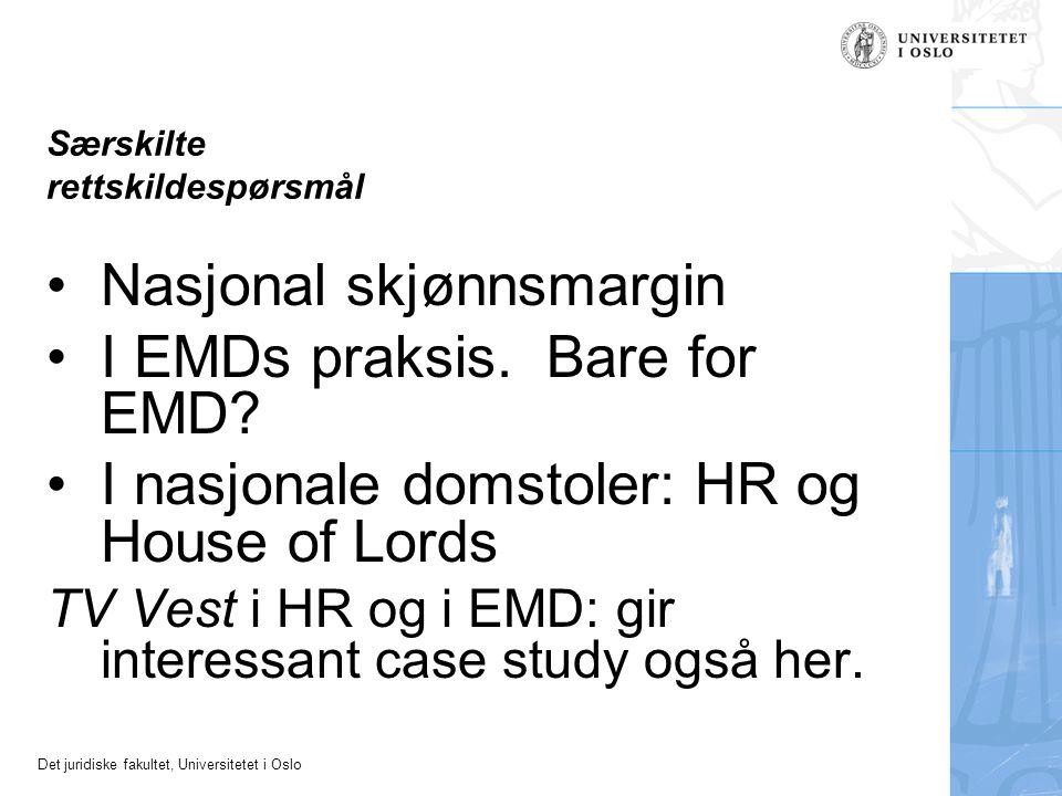 Det juridiske fakultet, Universitetet i Oslo Særskilte rettskildespørsmål Nasjonal skjønnsmargin I EMDs praksis. Bare for EMD? I nasjonale domstoler: