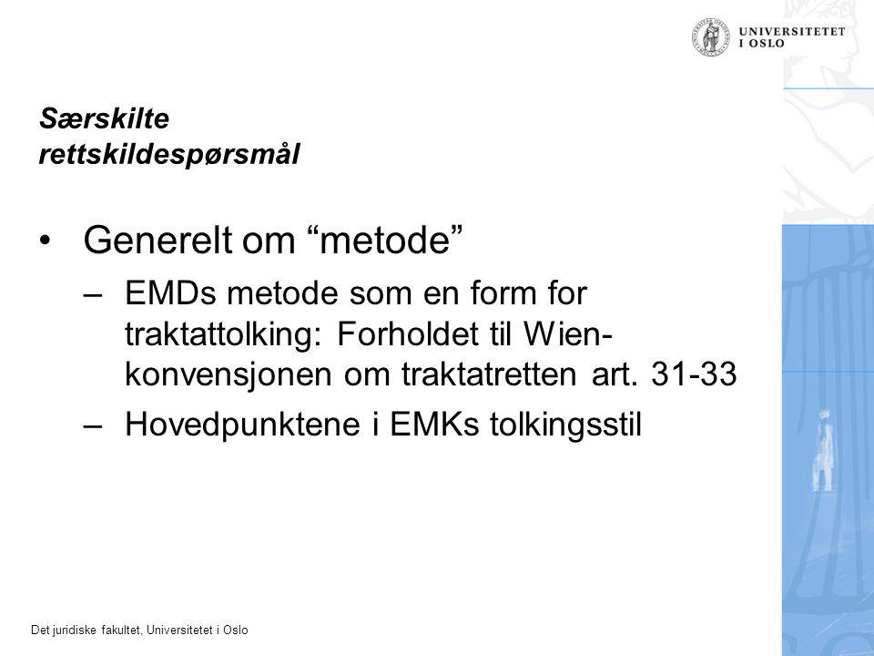 "Det juridiske fakultet, Universitetet i Oslo Særskilte rettskildespørsmål Generelt om ""metode"" –EMDs metode som en form for traktattolking: Forholdet"