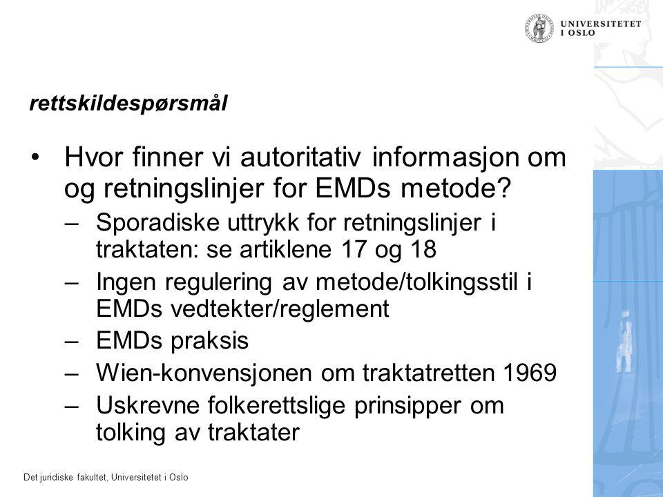 Det juridiske fakultet, Universitetet i Oslo rettskildespørsmål Hvor finner vi autoritativ informasjon om og retningslinjer for EMDs metode.