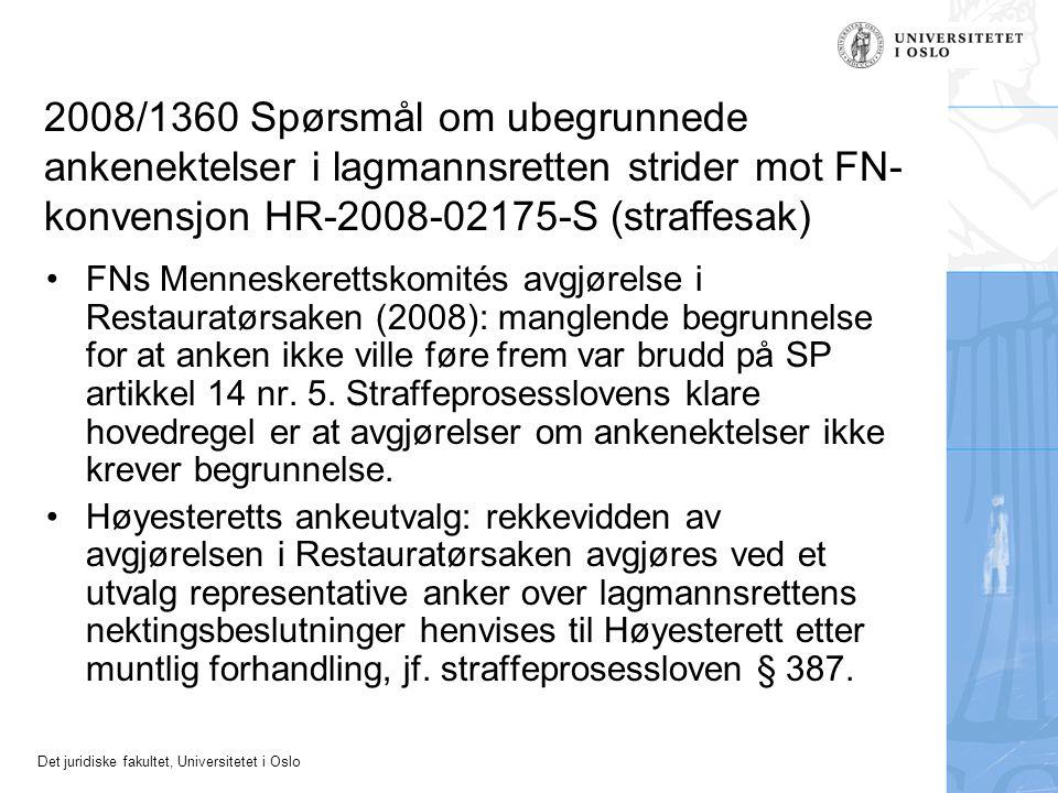 Det juridiske fakultet, Universitetet i Oslo 2008/1360 Spørsmål om ubegrunnede ankenektelser i lagmannsretten strider mot FN- konvensjon HR-2008-02175-S (straffesak) FNs Menneskerettskomités avgjørelse i Restauratørsaken (2008): manglende begrunnelse for at anken ikke ville føre frem var brudd på SP artikkel 14 nr.