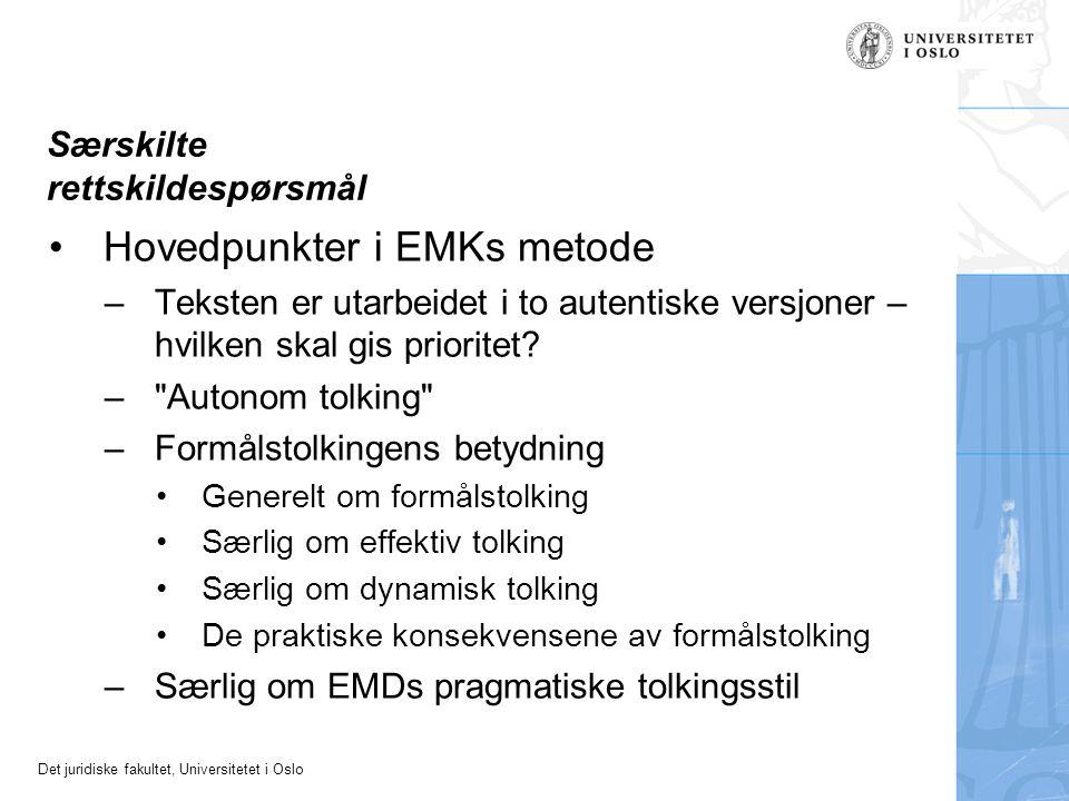 Det juridiske fakultet, Universitetet i Oslo Særskilte rettskildespørsmål Hovedpunkter i EMKs metode –Teksten er utarbeidet i to autentiske versjoner – hvilken skal gis prioritet.