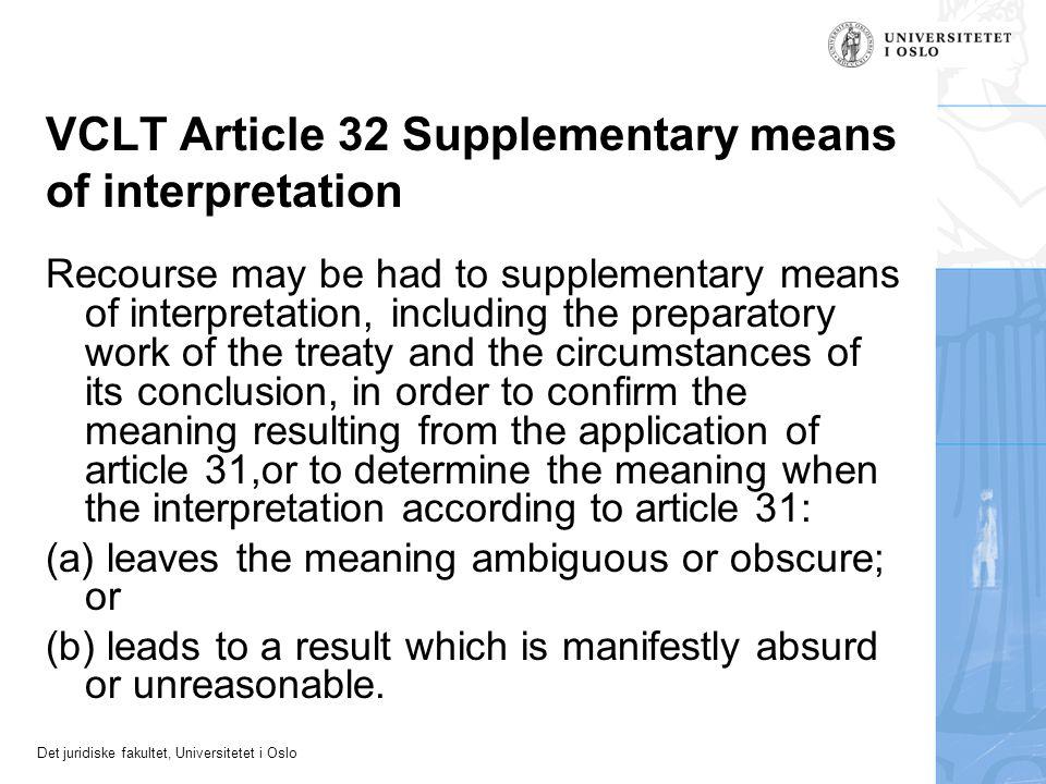 Det juridiske fakultet, Universitetet i Oslo VCLT Article 32 Supplementary means of interpretation Recourse may be had to supplementary means of inter