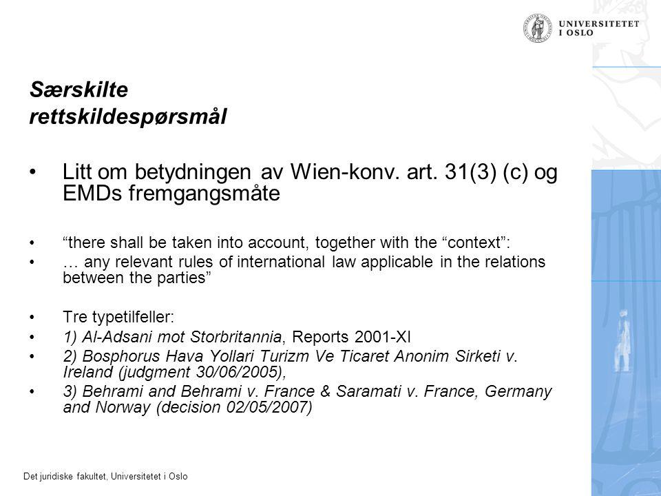 """Det juridiske fakultet, Universitetet i Oslo Særskilte rettskildespørsmål Litt om betydningen av Wien-konv. art. 31(3) (c) og EMDs fremgangsmåte """"ther"""