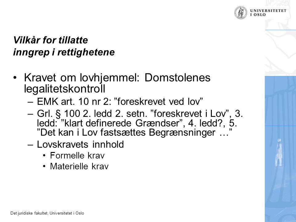 Det juridiske fakultet, Universitetet i Oslo Vilkår for tillatte inngrep i rettighetene Kravet om lovhjemmel: Domstolenes legalitetskontroll –EMK art.