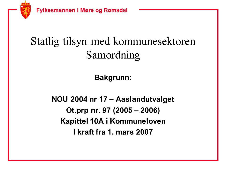 Fylkesmannen i Møre og Romsdal Statlig tilsyn med kommunesektoren Samordning Bakgrunn: NOU 2004 nr 17 – Aaslandutvalget Ot.prp nr.