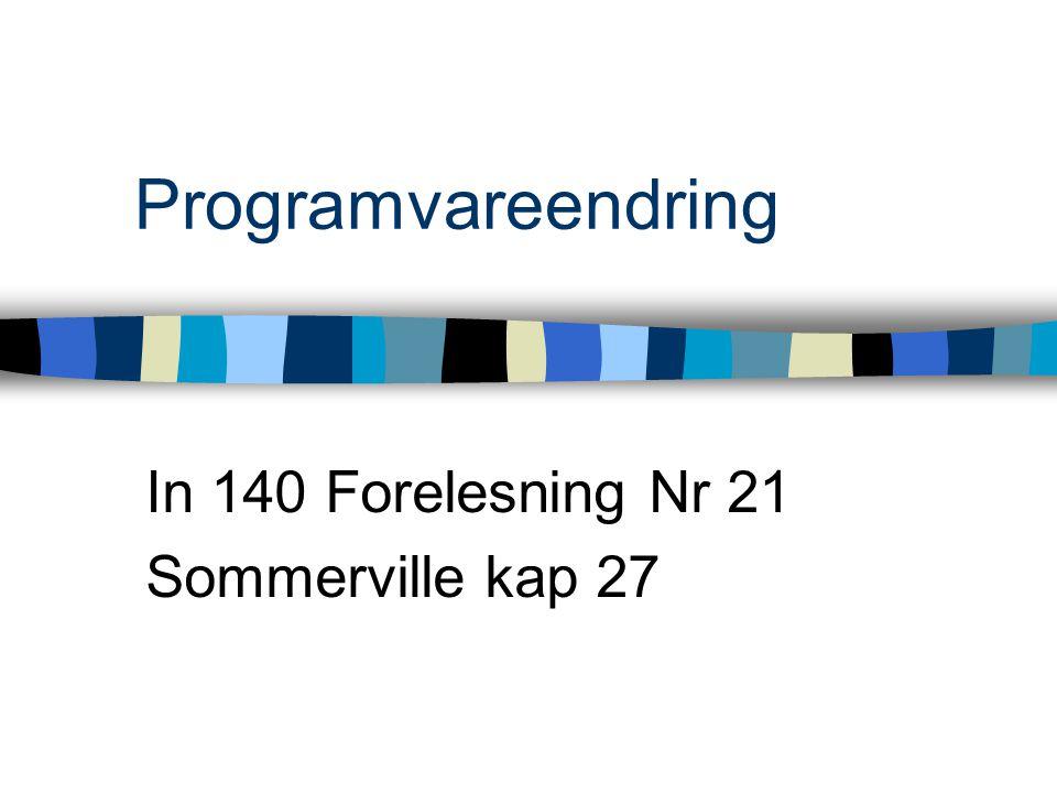 Programvareendring In 140 Forelesning Nr 21 Sommerville kap 27