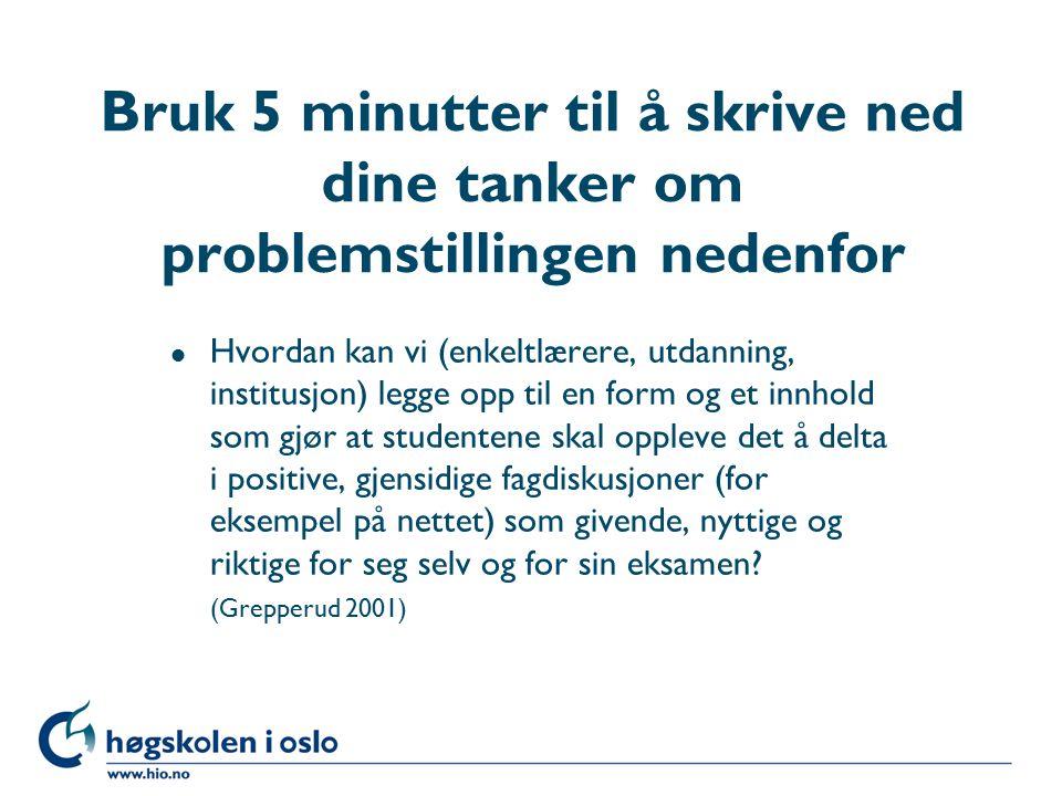 Høgskolen i Oslo Bruk 5 minutter til å skrive ned dine tanker om problemstillingen nedenfor l Hvordan kan vi (enkeltlærere, utdanning, institusjon) le