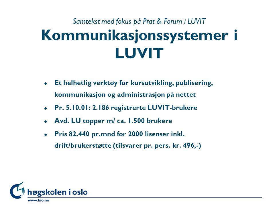 Samtekst med fokus på Prat & Forum i LUVIT Kommunikasjonssystemer i LUVIT l Et helhetlig verktøy for kursutvikling, publisering, kommunikasjon og administrasjon på nettet l Pr.