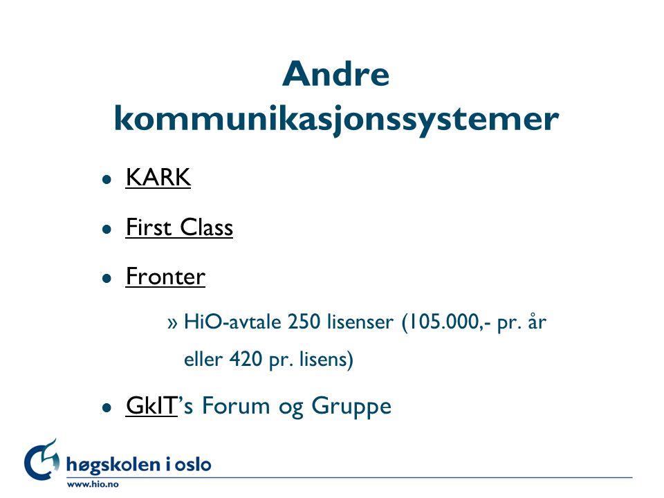 Høgskolen i Oslo Andre kommunikasjonssystemer l KARK KARK l First Class First Class l Fronter Fronter »HiO-avtale 250 lisenser (105.000,- pr. år eller