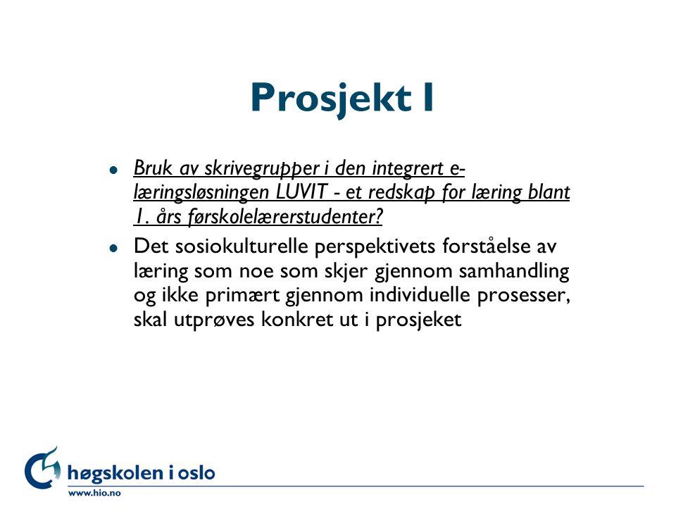 Høgskolen i Oslo Prosjekt I l Bruk av skrivegrupper i den integrert e- læringsløsningen LUVIT - et redskap for læring blant 1. års førskolelærerstuden