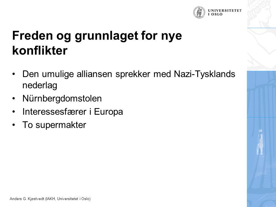 Anders G. Kjøstvedt (IAKH, Universitetet i Oslo) Freden og grunnlaget for nye konflikter Den umulige alliansen sprekker med Nazi-Tysklands nederlag Nü