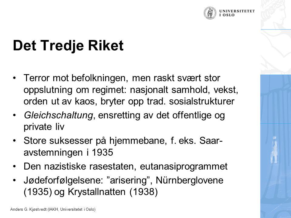 Anders G. Kjøstvedt (IAKH, Universitetet i Oslo) Det Tredje Riket Terror mot befolkningen, men raskt svært stor oppslutning om regimet: nasjonalt samh