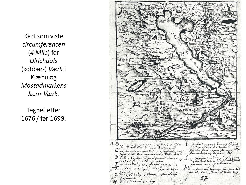 Kart som viste circumferencen (4 Mile) for Ulrichdals (kobber-) Værk i Klæbu og Mostadmarkens Jærn-Værk. Tegnet etter 1676 / før 1699.