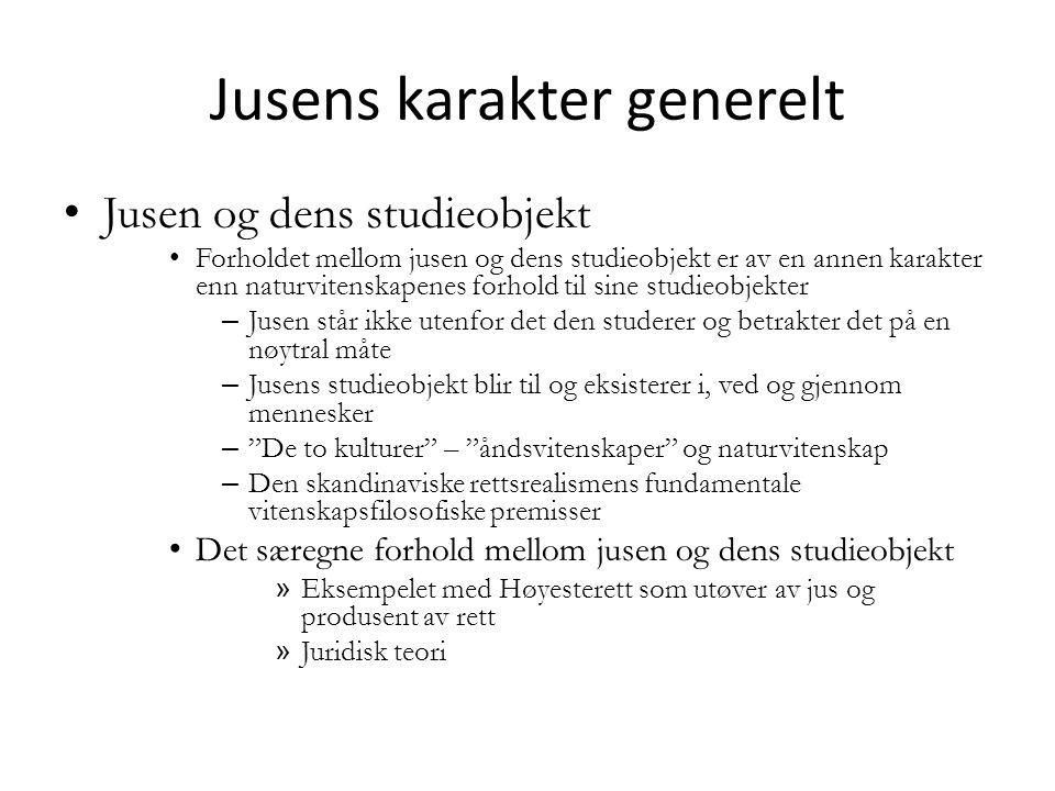 Jusens karakter generelt Jusen og dens studieobjekt Forholdet mellom jusen og dens studieobjekt er av en annen karakter enn naturvitenskapenes forhold
