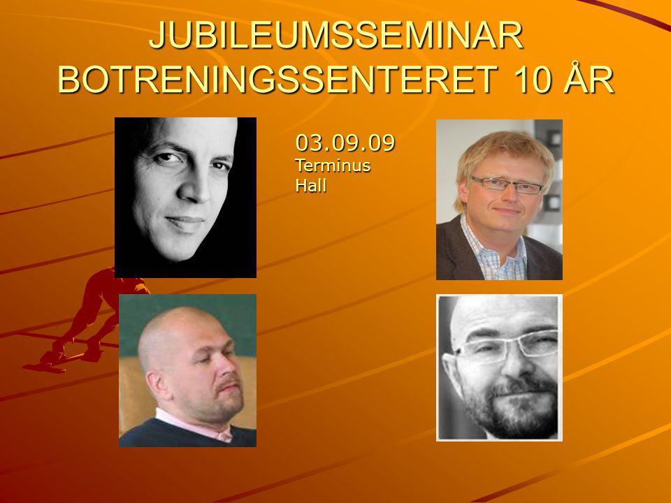 JUBILEUMSSEMINAR BOTRENINGSSENTERET 10 ÅR 03.09.09 Terminus Hall