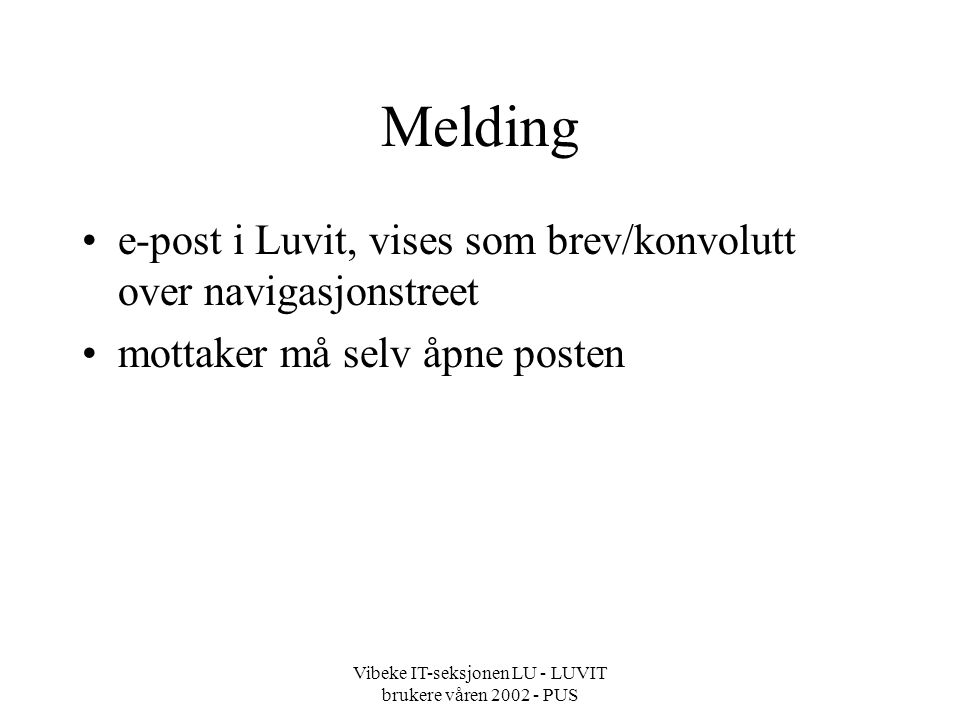 Vibeke IT-seksjonen LU - LUVIT brukere våren 2002 - PUS Melding e-post i Luvit, vises som brev/konvolutt over navigasjonstreet mottaker må selv åpne posten