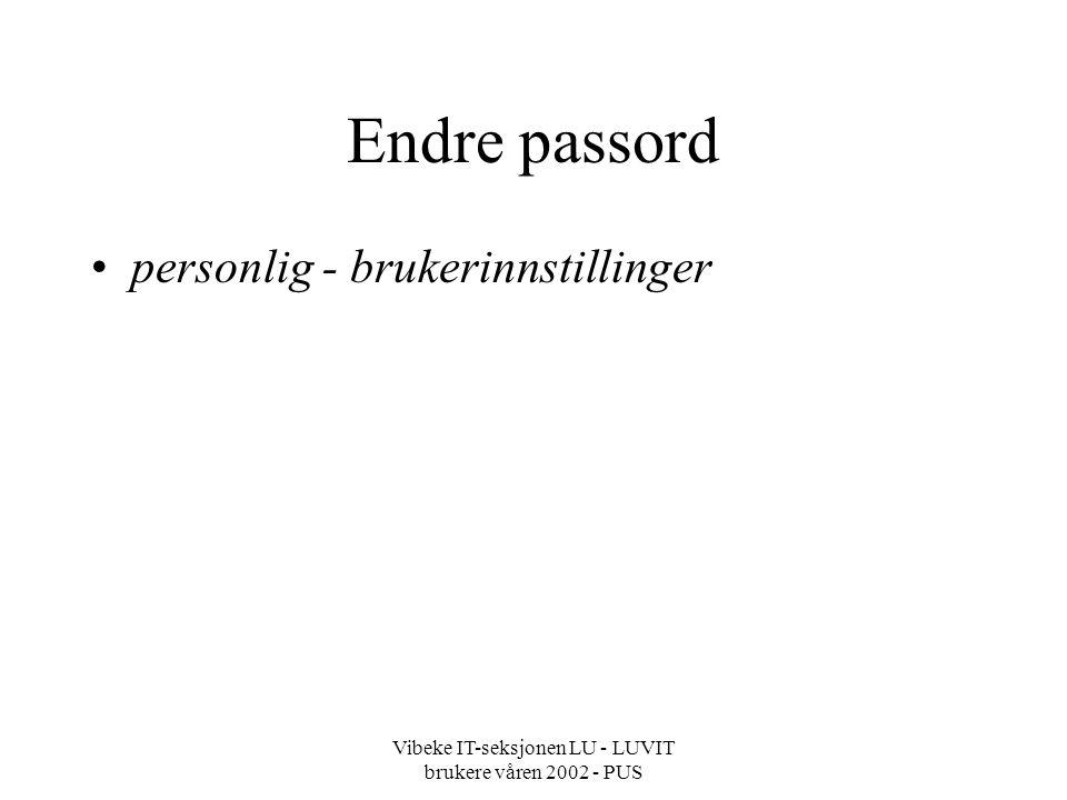Vibeke IT-seksjonen LU - LUVIT brukere våren 2002 - PUS Endre passord personlig - brukerinnstillinger