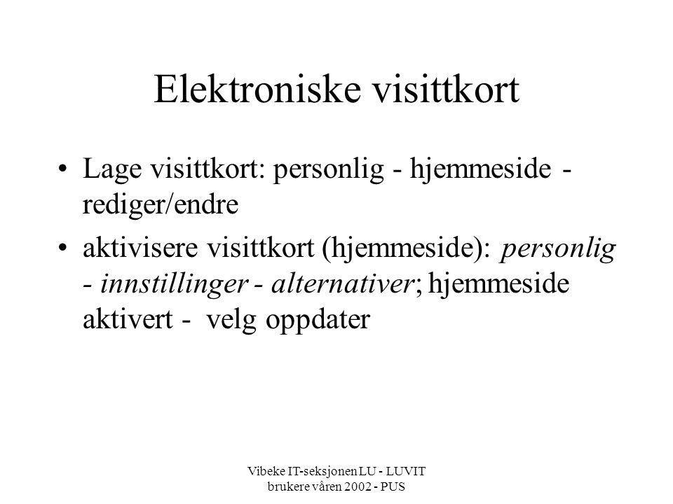 Vibeke IT-seksjonen LU - LUVIT brukere våren 2002 - PUS Elektroniske visittkort Lage visittkort: personlig - hjemmeside - rediger/endre aktivisere visittkort (hjemmeside): personlig - innstillinger - alternativer; hjemmeside aktivert - velg oppdater