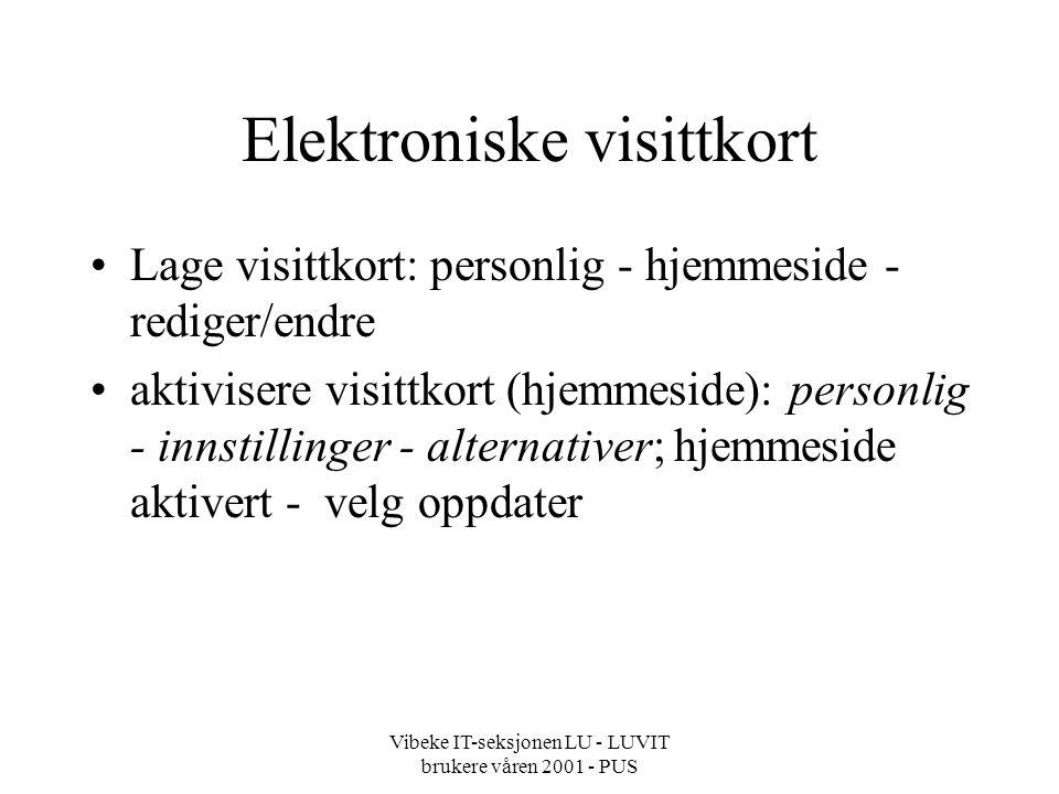 Vibeke IT-seksjonen LU - LUVIT brukere våren 2001 - PUS Elektroniske visittkort Lage visittkort: personlig - hjemmeside - rediger/endre aktivisere visittkort (hjemmeside): personlig - innstillinger - alternativer; hjemmeside aktivert - velg oppdater