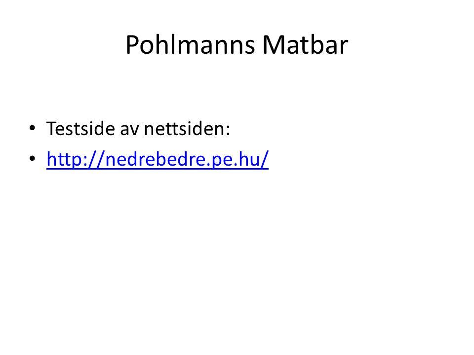 Pohlmanns Matbar Testside av nettsiden: http://nedrebedre.pe.hu/