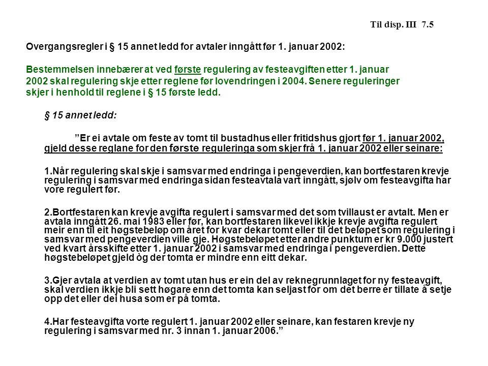 Til disp. III 7.5 Overgangsregler i § 15 annet ledd for avtaler inngått før 1. januar 2002: Bestemmelsen innebærer at ved første regulering av festeav
