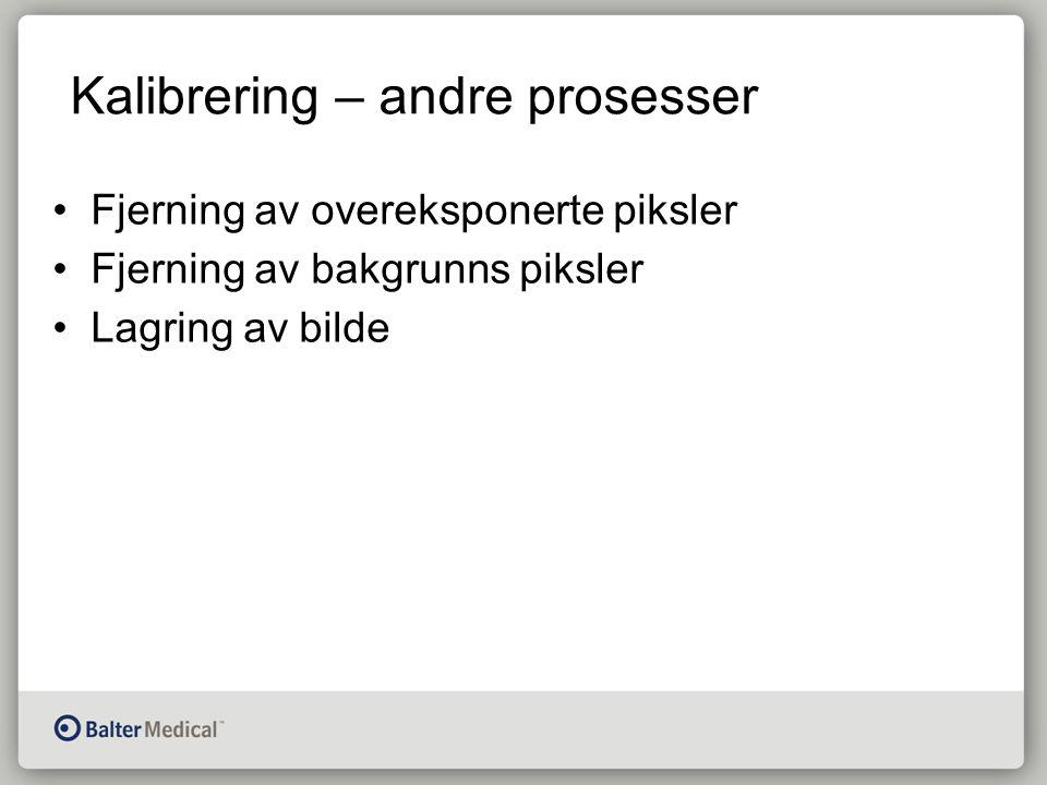 Kalibrering – andre prosesser Fjerning av overeksponerte piksler Fjerning av bakgrunns piksler Lagring av bilde