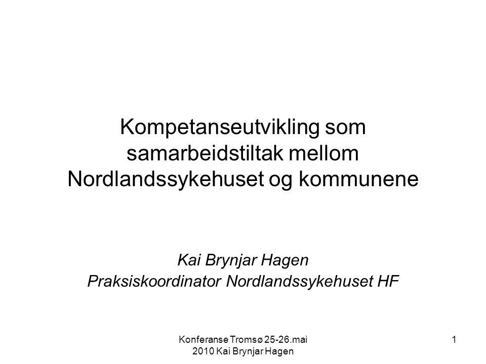 Konferanse Tromsø 25-26.mai 2010 Kai Brynjar Hagen 1 Kompetanseutvikling som samarbeidstiltak mellom Nordlandssykehuset og kommunene Kai Brynjar Hagen Praksiskoordinator Nordlandssykehuset HF