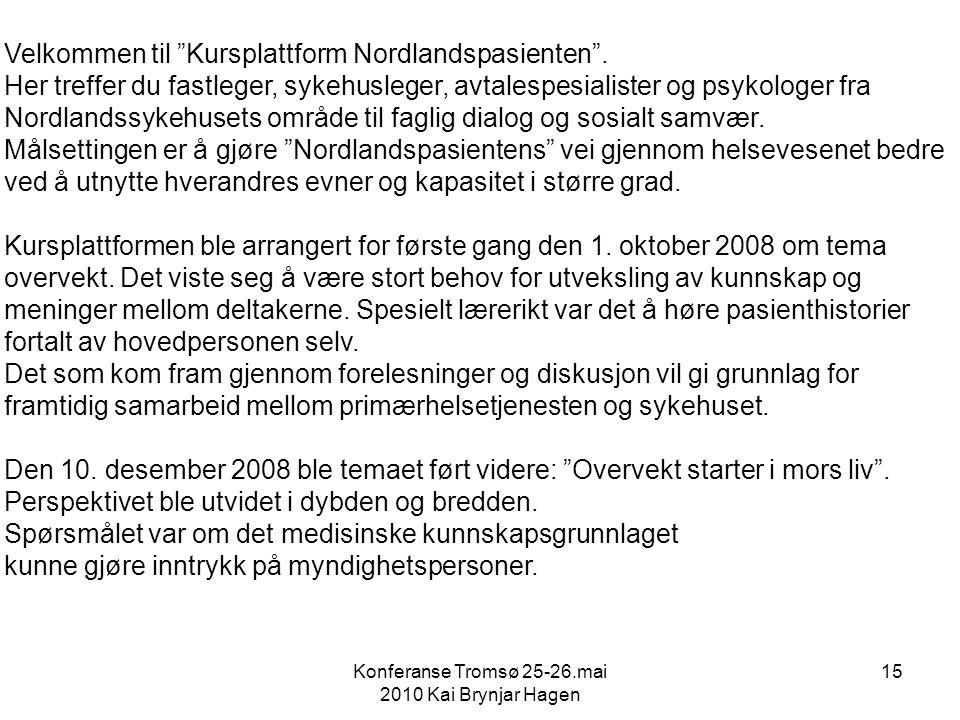 Konferanse Tromsø 25-26.mai 2010 Kai Brynjar Hagen 15 Velkommen til Kursplattform Nordlandspasienten .
