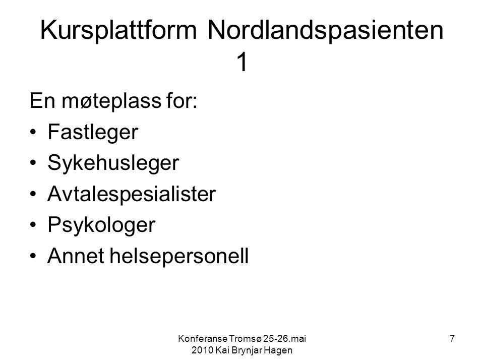 Konferanse Tromsø 25-26.mai 2010 Kai Brynjar Hagen 7 Kursplattform Nordlandspasienten 1 En møteplass for: Fastleger Sykehusleger Avtalespesialister Psykologer Annet helsepersonell