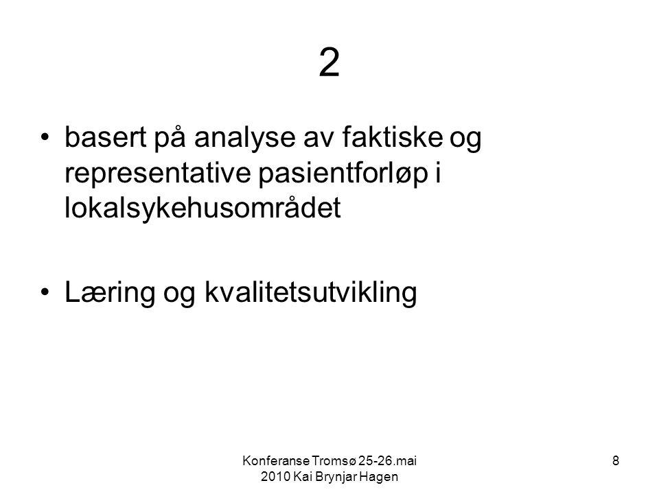 Konferanse Tromsø 25-26.mai 2010 Kai Brynjar Hagen 8 2 basert på analyse av faktiske og representative pasientforløp i lokalsykehusområdet Læring og kvalitetsutvikling