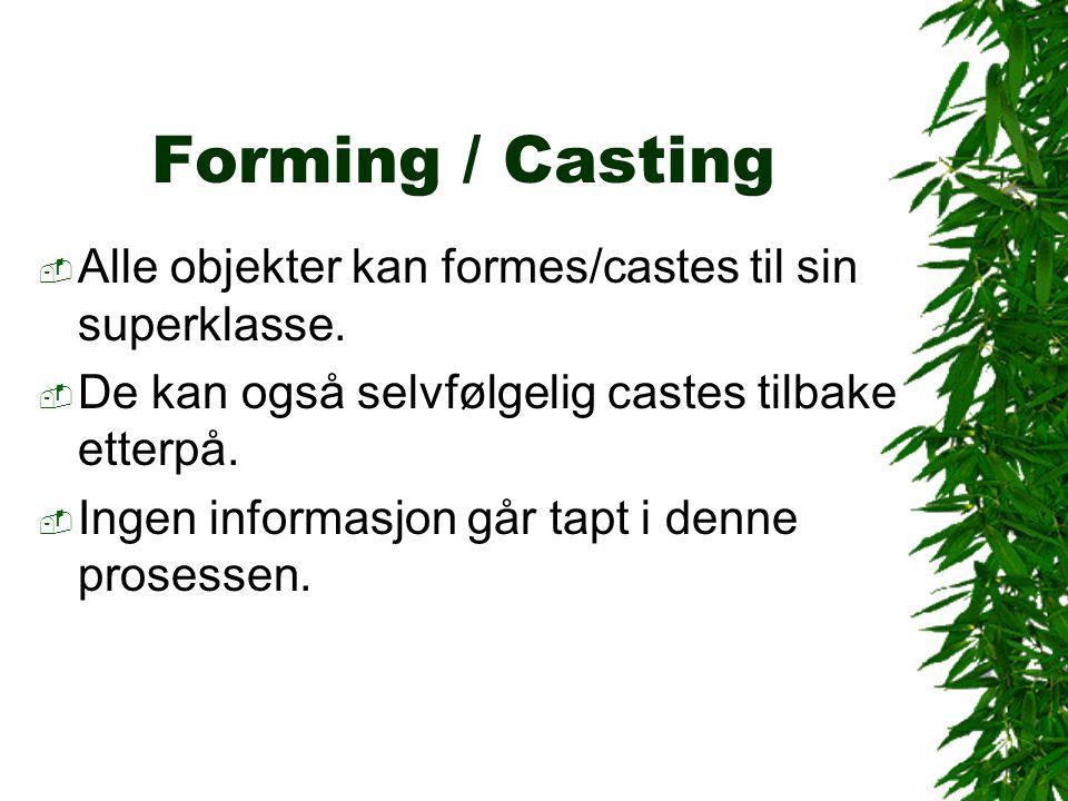 Forming / Casting  Alle objekter kan formes/castes til sin superklasse.