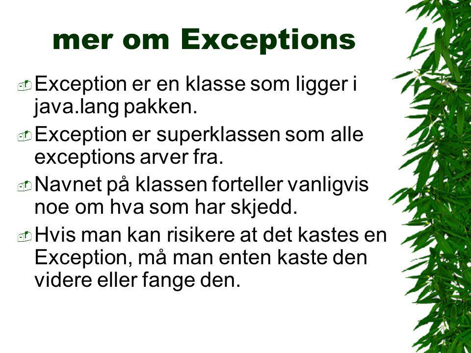 mer om Exceptions  Exception er en klasse som ligger i java.lang pakken.