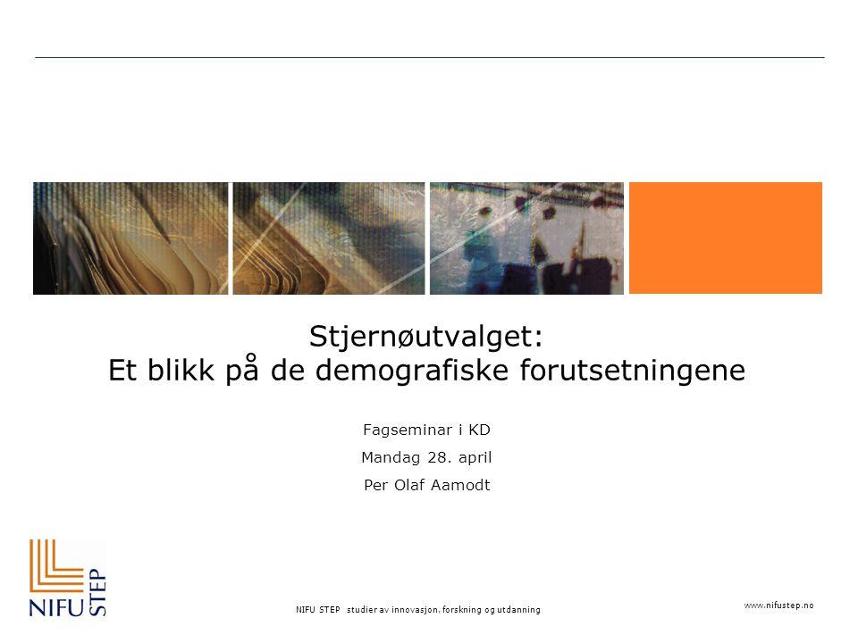 www.nifustep.no NIFU STEP studier av innovasjon, forskning og utdanning Stjernøutvalget: Et blikk på de demografiske forutsetningene Fagseminar i KD Mandag 28.