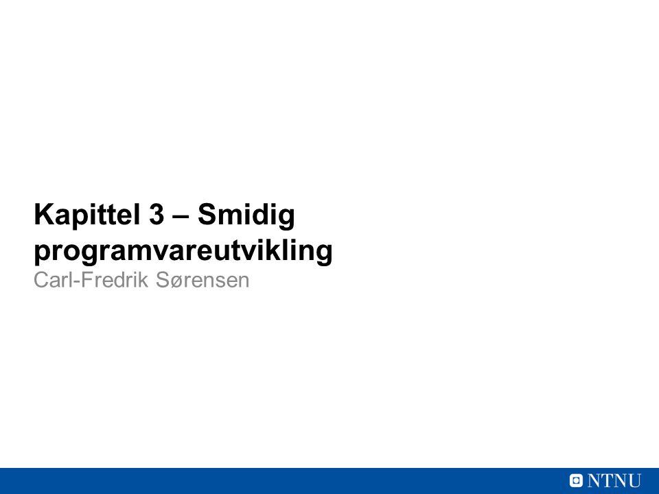 Kapittel 3 – Smidig programvareutvikling Carl-Fredrik Sørensen