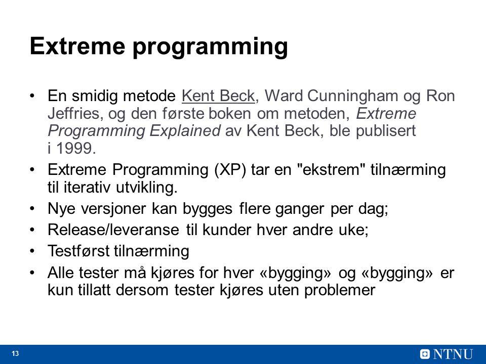 13 Extreme programming En smidig metode Kent Beck, Ward Cunningham og Ron Jeffries, og den første boken om metoden, Extreme Programming Explained av K