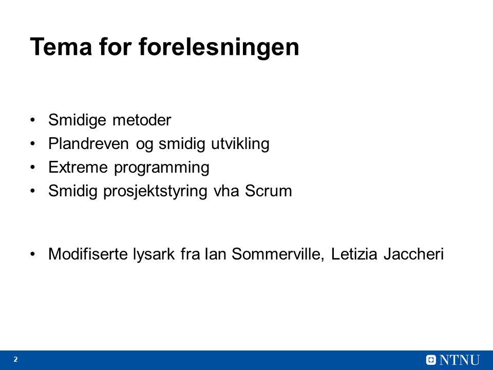 2 Tema for forelesningen Smidige metoder Plandreven og smidig utvikling Extreme programming Smidig prosjektstyring vha Scrum Modifiserte lysark fra Ia