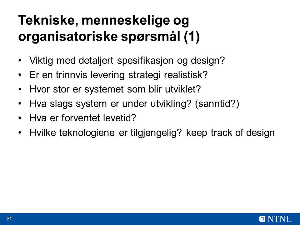 24 Tekniske, menneskelige og organisatoriske spørsmål (1) Viktig med detaljert spesifikasjon og design? Er en trinnvis levering strategi realistisk? H