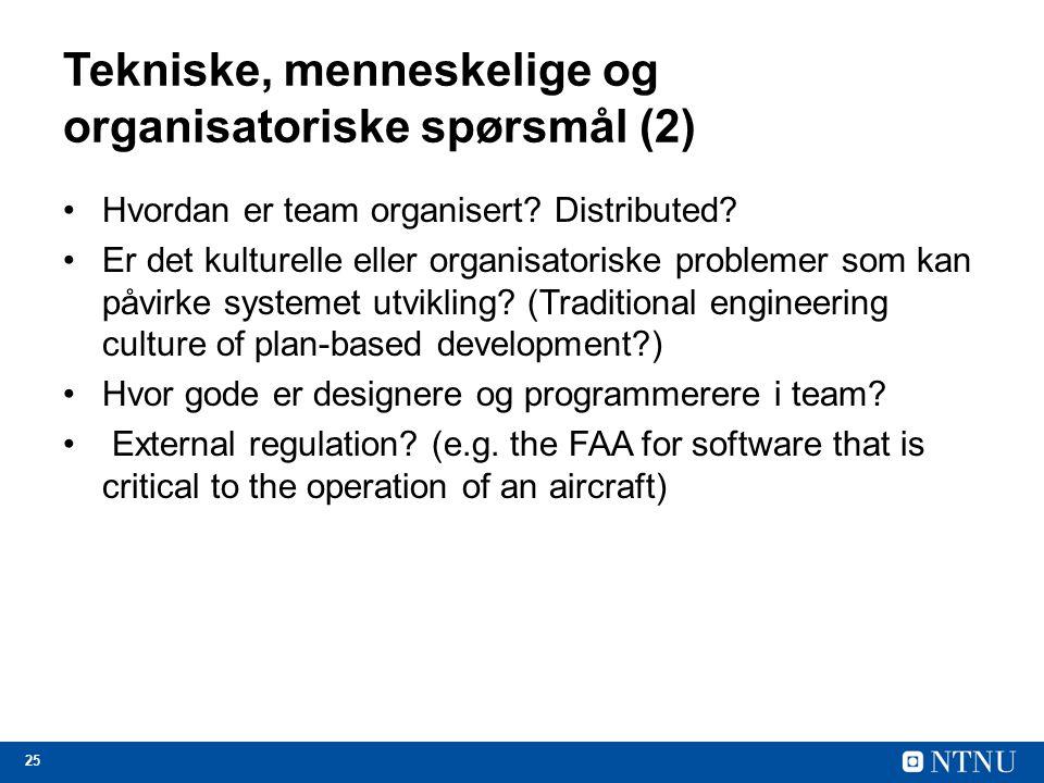 25 Tekniske, menneskelige og organisatoriske spørsmål (2) Hvordan er team organisert? Distributed? Er det kulturelle eller organisatoriske problemer s