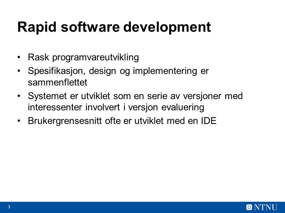 3 Rapid software development Rask programvareutvikling Spesifikasjon, design og implementering er sammenflettet Systemet er utviklet som en serie av v
