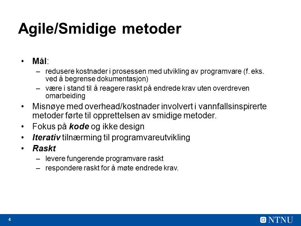 4 Agile/Smidige metoder Mål: –redusere kostnader i prosessen med utvikling av programvare (f. eks. ved å begrense dokumentasjon) –være i stand til å r