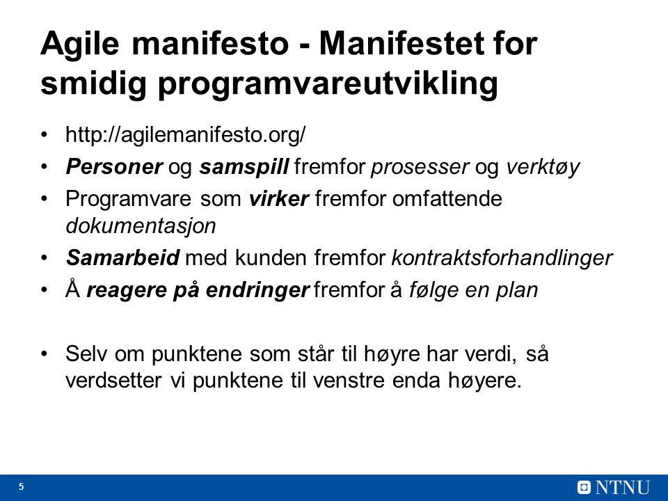 5 Agile manifesto - Manifestet for smidig programvareutvikling http://agilemanifesto.org/ Personer og samspill fremfor prosesser og verktøy Programvar
