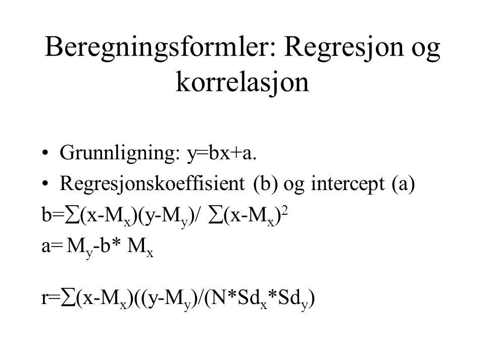 Beregningsformler: Regresjon og korrelasjon Grunnligning: y=bx+a.