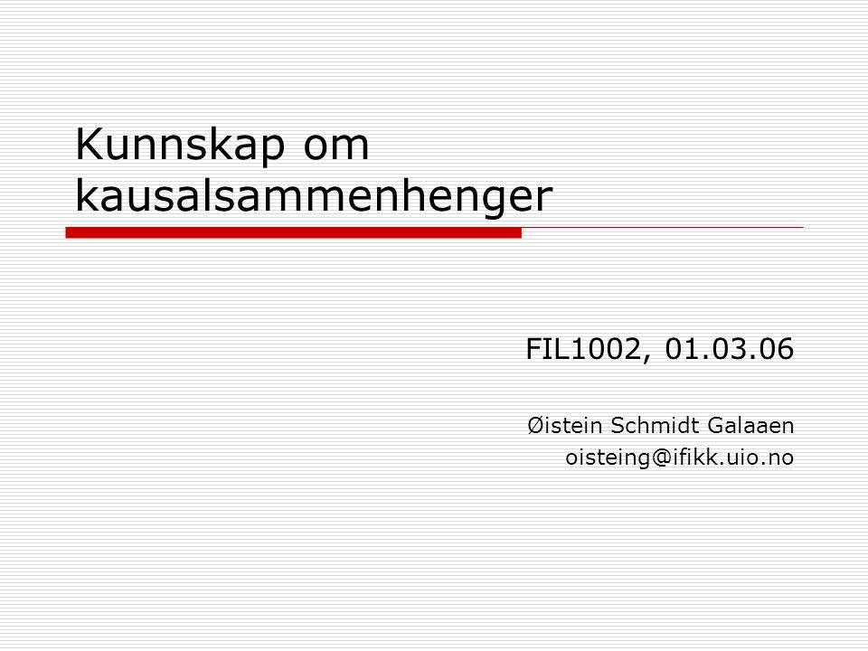 Kunnskap om kausalsammenhenger FIL1002, 01.03.06 Øistein Schmidt Galaaen oisteing@ifikk.uio.no