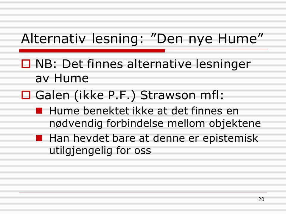 """20 Alternativ lesning: """"Den nye Hume""""  NB: Det finnes alternative lesninger av Hume  Galen (ikke P.F.) Strawson mfl: Hume benektet ikke at det finne"""
