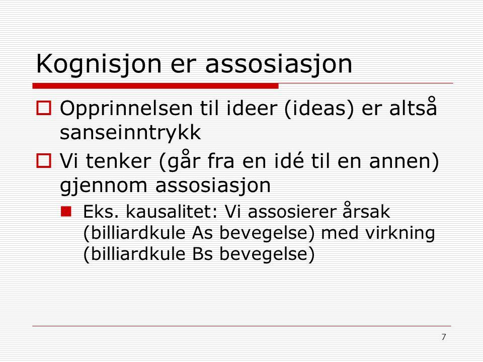 7 Kognisjon er assosiasjon  Opprinnelsen til ideer (ideas) er altså sanseinntrykk  Vi tenker (går fra en idé til en annen) gjennom assosiasjon Eks.