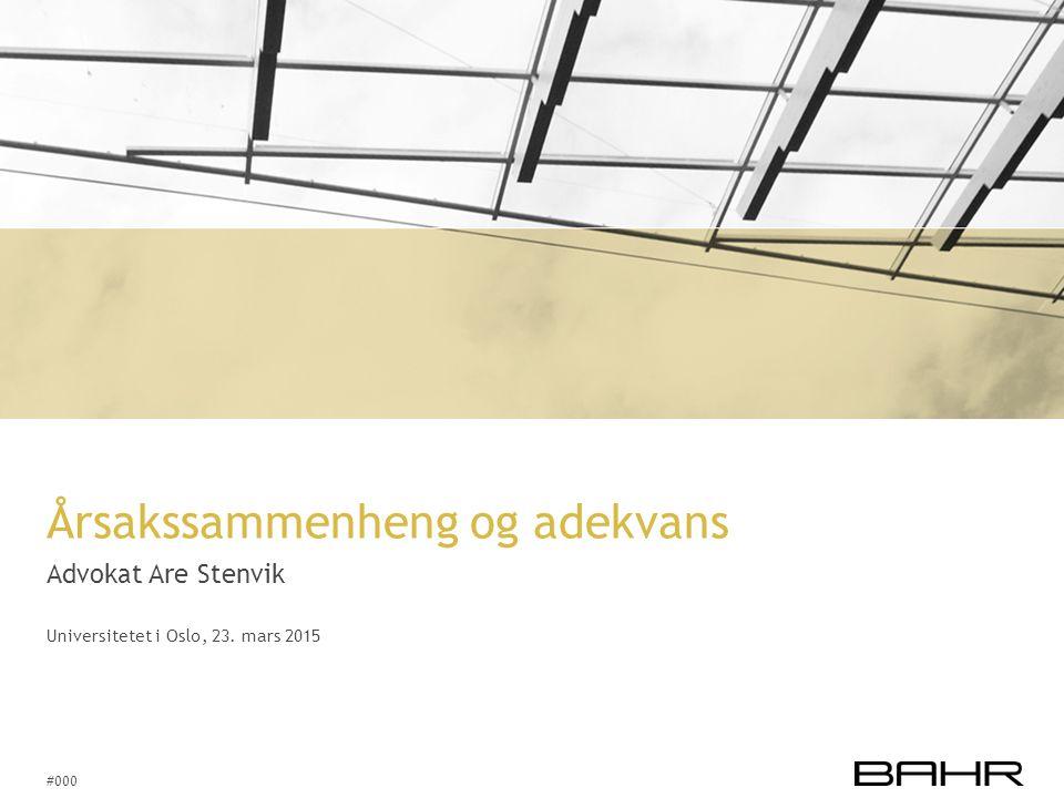 #000 Årsakssammenheng og adekvans Advokat Are Stenvik Universitetet i Oslo, 23. mars 2015