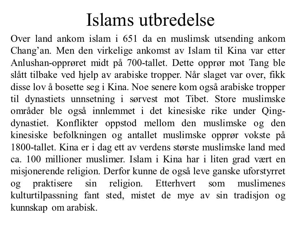 Islams utbredelse Over land ankom islam i 651 da en muslimsk utsending ankom Chang'an. Men den virkelige ankomst av Islam til Kina var etter Anlushan-