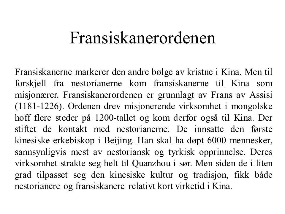 Fransiskanerordenen Fransiskanerne markerer den andre bølge av kristne i Kina. Men til forskjell fra nestorianerne kom fransiskanerne til Kina som mis